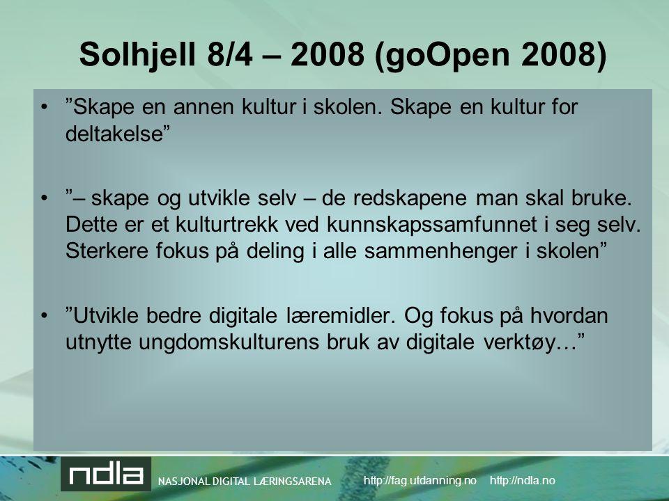 NASJONAL DIGITAL LÆRINGSARENA http://fag.utdanning.no http://ndla.no Solhjell 8/4 – 2008 (goOpen 2008) • Skape en annen kultur i skolen.