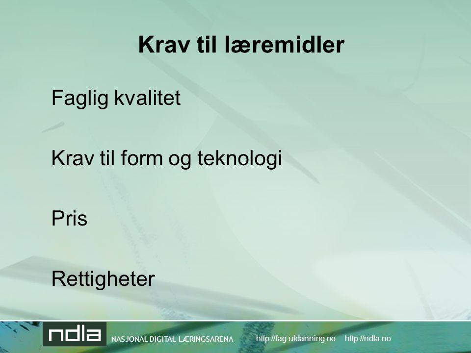 NASJONAL DIGITAL LÆRINGSARENA http://fag.utdanning.no http://ndla.no Krav til læremidler Faglig kvalitet Krav til form og teknologi Pris Rettigheter