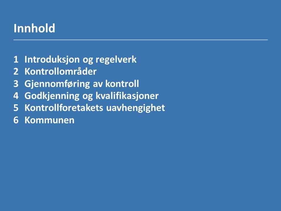 Innhold 1Introduksjon og regelverk 2Kontrollområder 3Gjennomføring av kontroll 4Godkjenning og kvalifikasjoner 5Kontrollforetakets uavhengighet 6Kommu