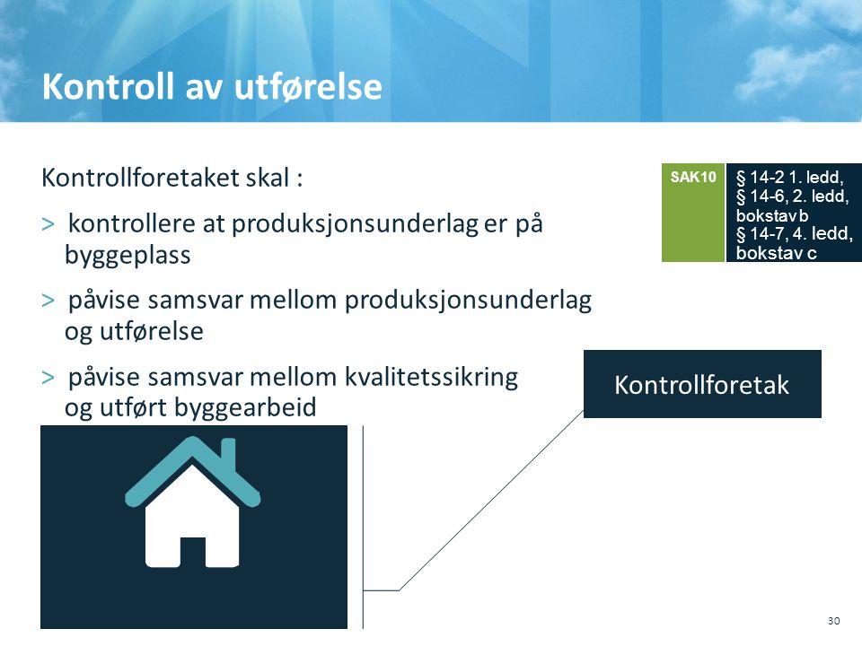 Kontroll av utførelse Kontrollforetaket skal : >kontrollere at produksjonsunderlag er på byggeplass >påvise samsvar mellom produksjonsunderlag og utf