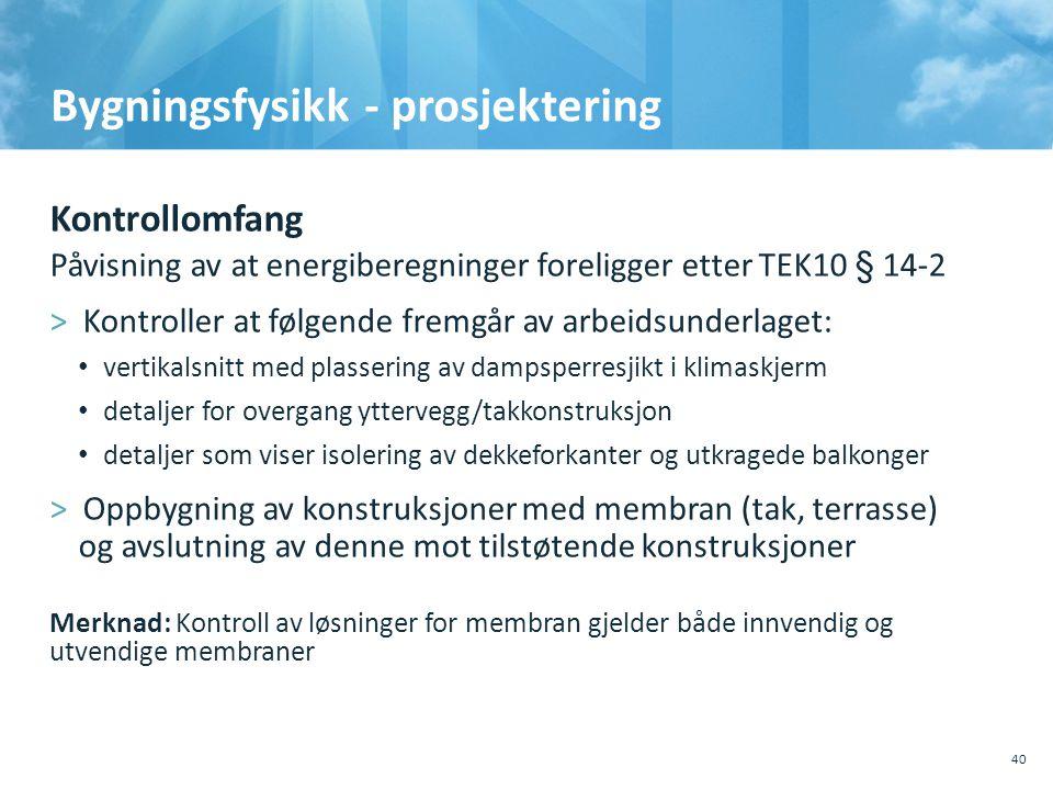 Bygningsfysikk - prosjektering Kontrollomfang Påvisning av at energiberegninger foreligger etter TEK10 § 14-2 >Kontroller at følgende fremgår av arbei