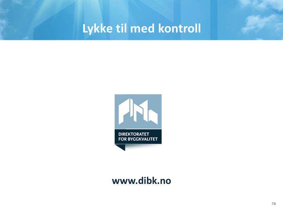 Lykke til med kontroll www.dibk.no 79