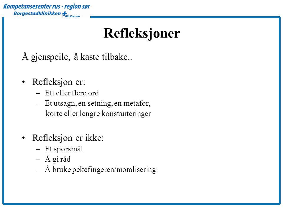 Refleksjoner Å gjenspeile, å kaste tilbake.. •Refleksjon er: –Ett eller flere ord –Et utsagn, en setning, en metafor, korte eller lengre konstantering
