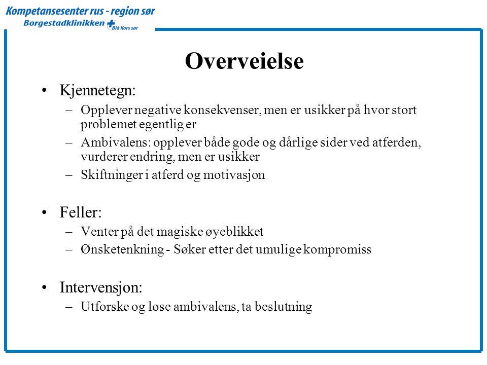 Overveielse •Kjennetegn: –Opplever negative konsekvenser, men er usikker på hvor stort problemet egentlig er –Ambivalens: opplever både gode og dårlig
