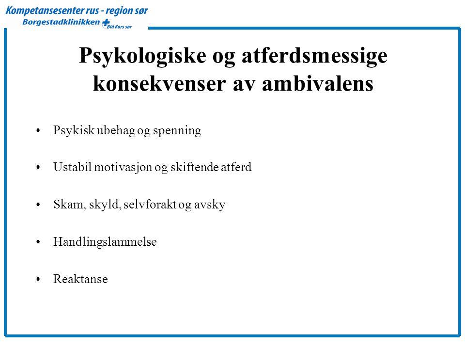 Psykologiske og atferdsmessige konsekvenser av ambivalens •Psykisk ubehag og spenning •Ustabil motivasjon og skiftende atferd •Skam, skyld, selvforakt