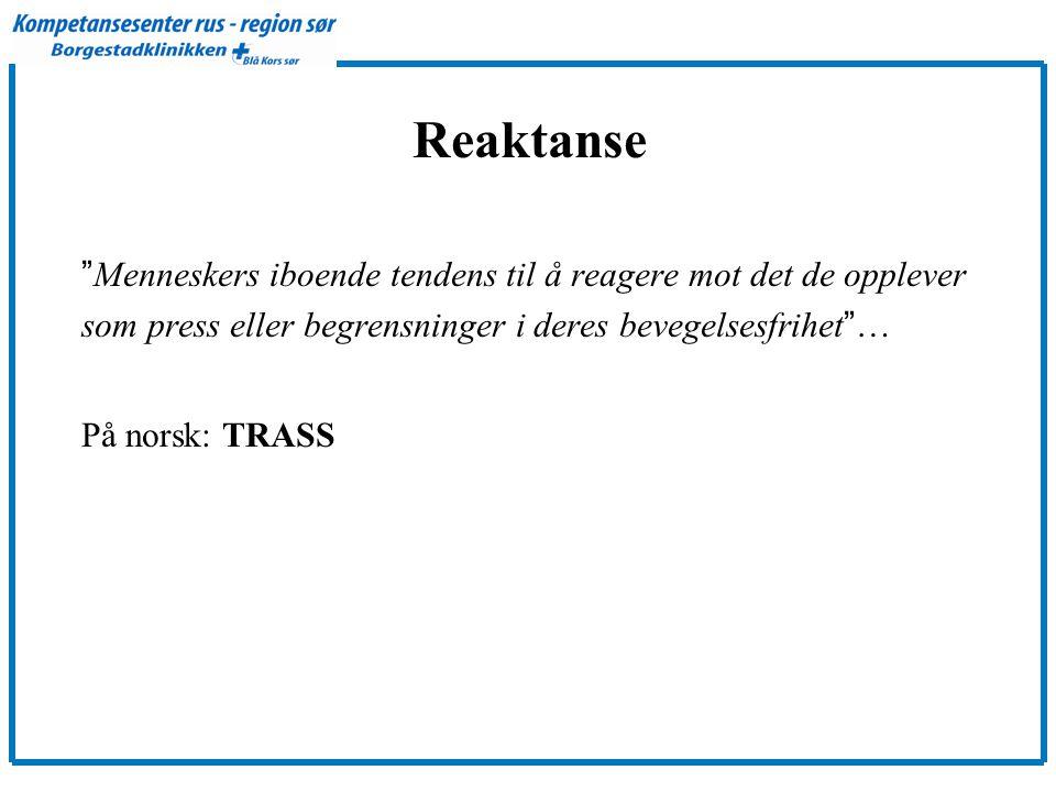 """Reaktanse """" Menneskers iboende tendens til å reagere mot det de opplever som press eller begrensninger i deres bevegelsesfrihet """" … På norsk: TRASS"""