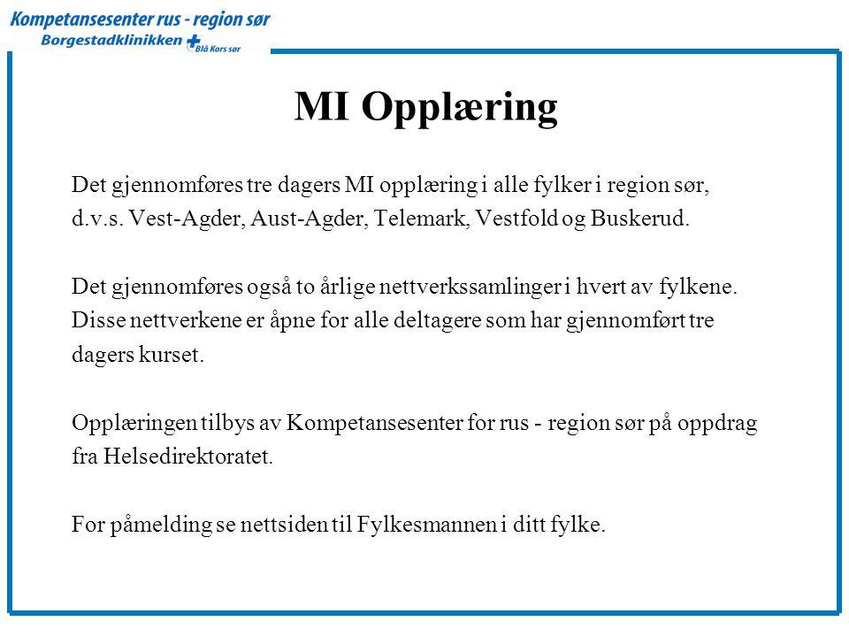 MI Opplæring Det gjennomføres tre dagers MI opplæring i alle fylker i region sør, d.v.s. Vest-Agder, Aust-Agder, Telemark, Vestfold og Buskerud. Det g