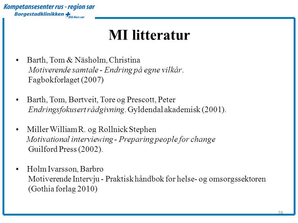 59 MI litteratur •Barth, Tom & Näsholm, Christina Motiverende samtale - Endring på egne vilkår. Fagbokforlaget (2007) •Barth, Tom, Børtveit, Tore og P