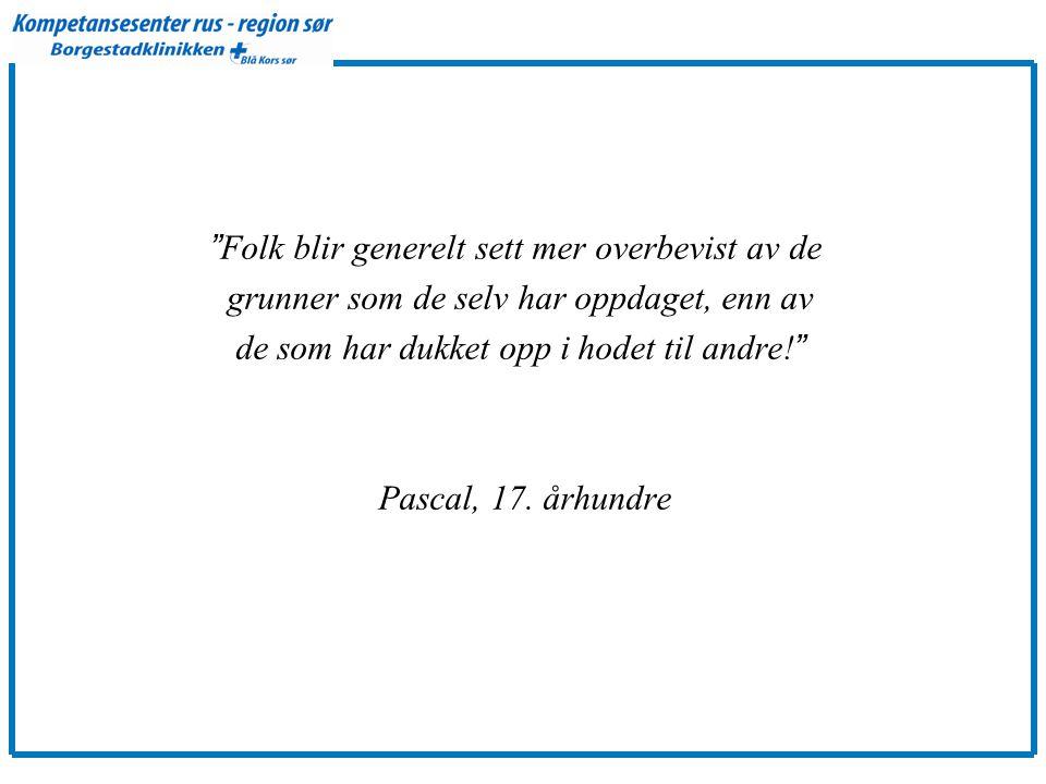 """"""" Folk blir generelt sett mer overbevist av de grunner som de selv har oppdaget, enn av de som har dukket opp i hodet til andre! """" Pascal, 17. århundr"""