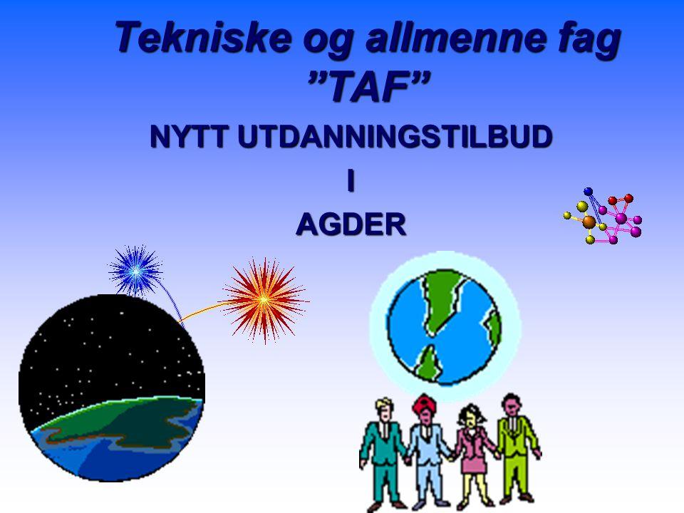 Tekniske og allmenne fag TAF n n Et samarbeid mellom videregående skole og ulike bedrifter i AGDER som etter 4 år fører til: n n Fagbrev og n n Studiekompetanse m/ fordypning i matematikk og fysikk eller kjemi.