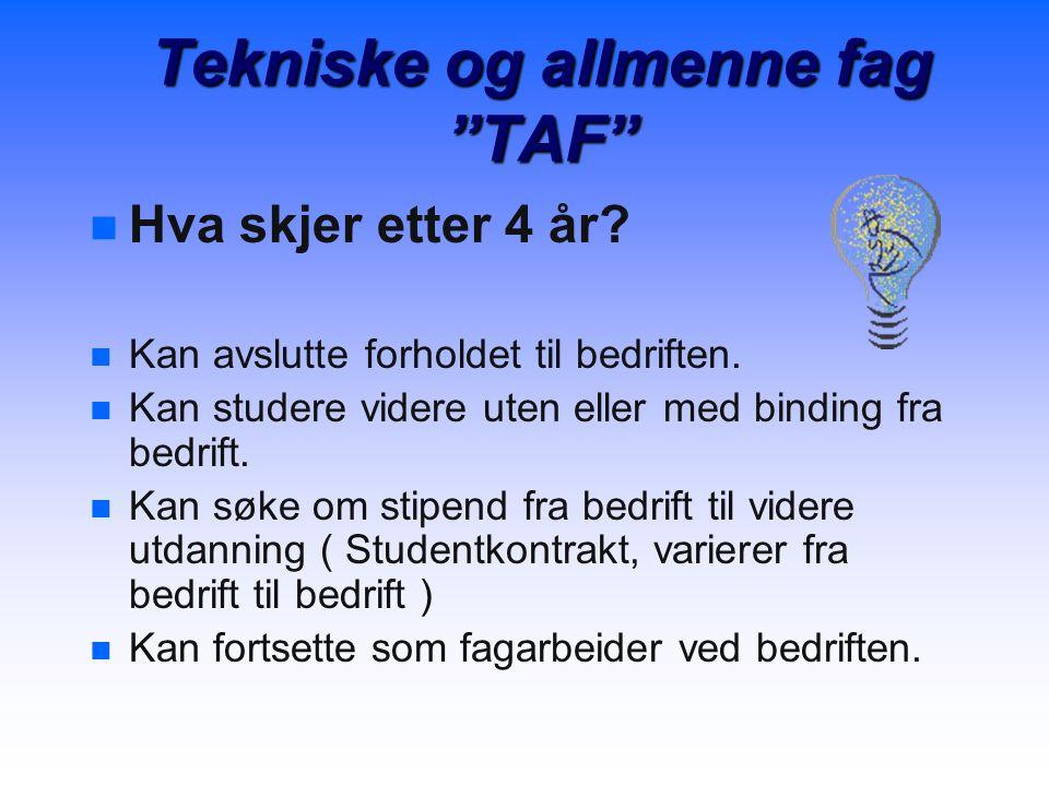 Tekniske og allmenne fag TAF n n Utdanningen gir grunnlag for opptak til: – –Universitet n n Inn og utland – –Ingeniørhøyskoler – –NTNU i Trondheim