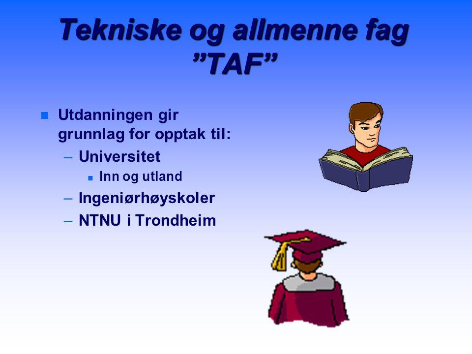 """Tekniske og allmenne fag """"TAF"""" n n Utdanningen gir grunnlag for opptak til: – –Universitet n n Inn og utland – –Ingeniørhøyskoler – –NTNU i Trondheim"""