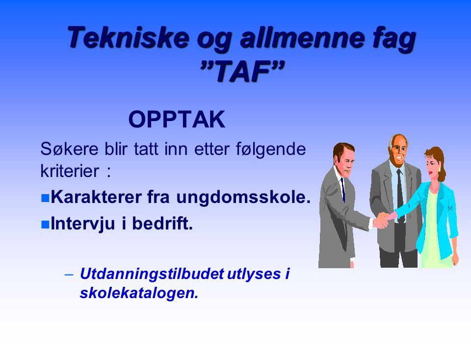 """Tekniske og allmenne fag """"TAF"""" OPPTAK Søkere blir tatt inn etter følgende kriterier : n n Karakterer fra ungdomsskole. n n Intervju i bedrift. – –Utda"""