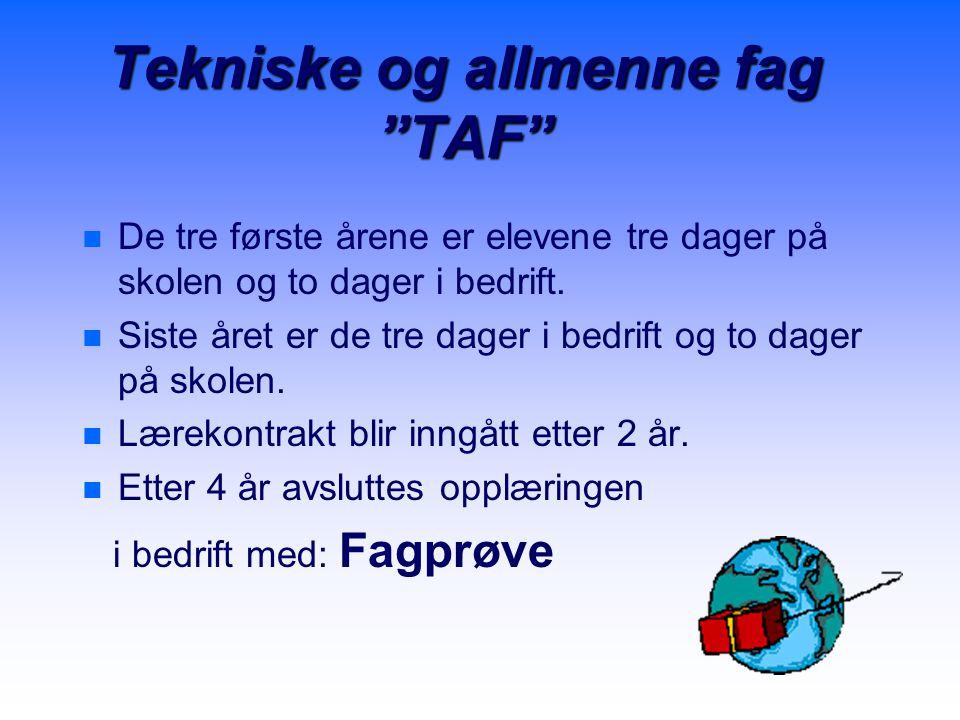 Tekniske og allmenne fag TAF n n De tre første årene er elevene tre dager på skolen og to dager i bedrift.