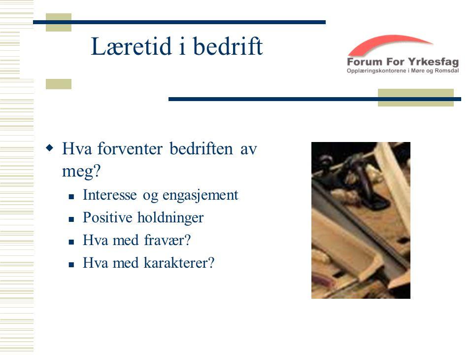 Læretid i bedrift  Hva forventer bedriften av meg?  Interesse og engasjement  Positive holdninger  Hva med fravær?  Hva med karakterer?