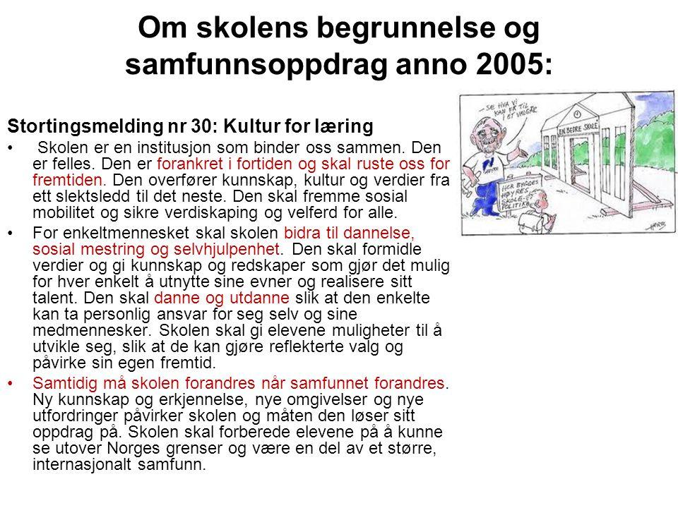 Om skolens begrunnelse og samfunnsoppdrag anno 2005: Stortingsmelding nr 30: Kultur for læring • Skolen er en institusjon som binder oss sammen. Den e