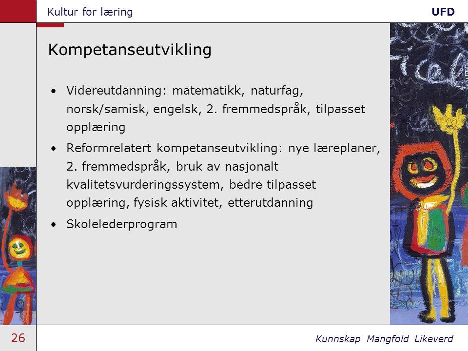 26 Kunnskap Mangfold Likeverd Kultur for læringUFD Kompetanseutvikling •Videreutdanning: matematikk, naturfag, norsk/samisk, engelsk, 2. fremmedspråk,