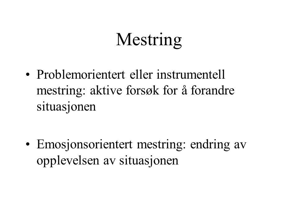 Mestring •Problemorientert eller instrumentell mestring: aktive forsøk for å forandre situasjonen •Emosjonsorientert mestring: endring av opplevelsen