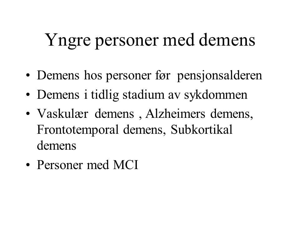 Yngre personer med demens •Demens hos personer før pensjonsalderen •Demens i tidlig stadium av sykdommen •Vaskulær demens, Alzheimers demens, Frontote
