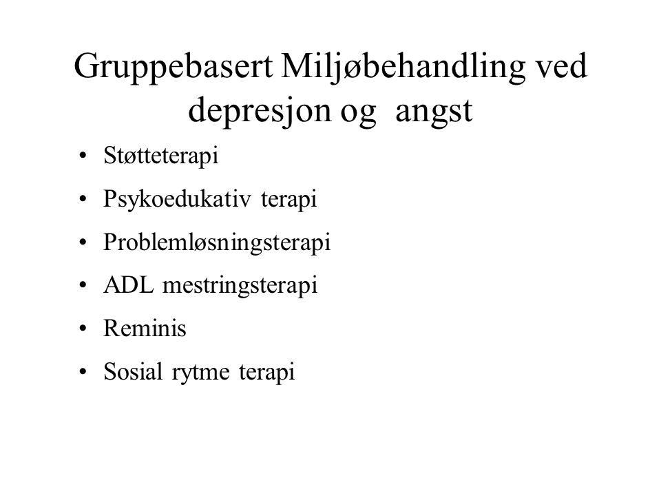 Gruppebasert Miljøbehandling ved depresjon og angst •Støtteterapi •Psykoedukativ terapi •Problemløsningsterapi •ADL mestringsterapi •Reminis •Sosial r