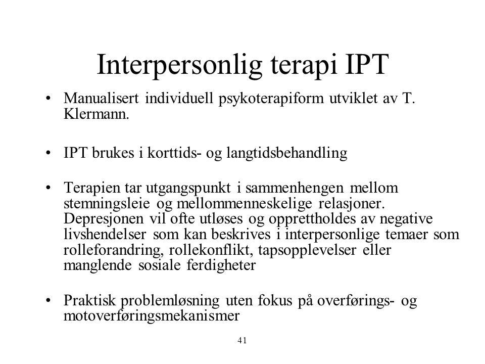 41 Interpersonlig terapi IPT •Manualisert individuell psykoterapiform utviklet av T. Klermann. •IPT brukes i korttids- og langtidsbehandling •Terapien