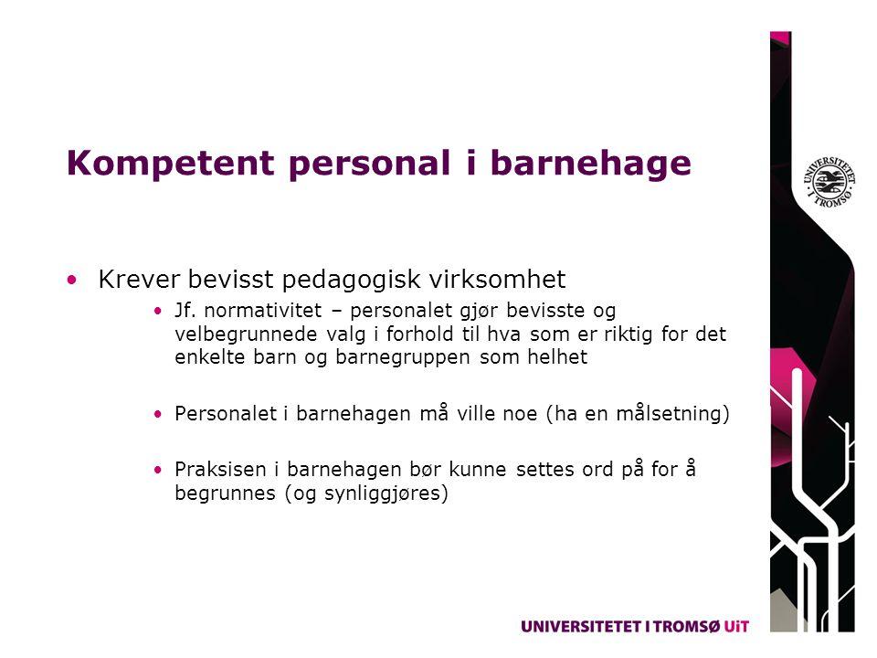Kompetent personal i barnehage •Krever bevisst pedagogisk virksomhet •Jf.