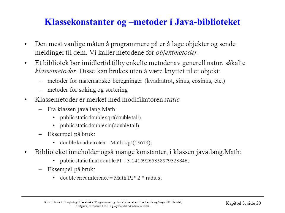 Kun til bruk i tilknytning til læreboka Programmering i Java skrevet av Else Lervik og Vegard B.