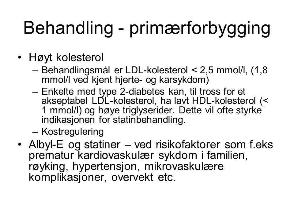 Behandling - primærforbygging •Høyt kolesterol –Behandlingsmål er LDL-kolesterol < 2,5 mmol/l, (1,8 mmol/l ved kjent hjerte- og karsykdom) –Enkelte me