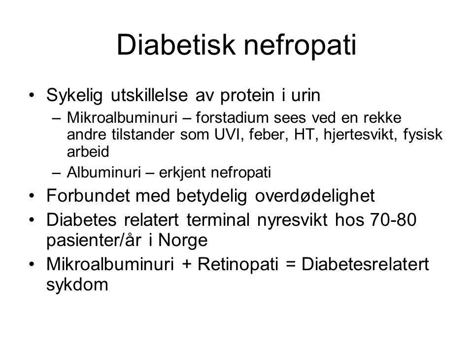 Diabetisk nefropati •Sykelig utskillelse av protein i urin –Mikroalbuminuri – forstadium sees ved en rekke andre tilstander som UVI, feber, HT, hjerte