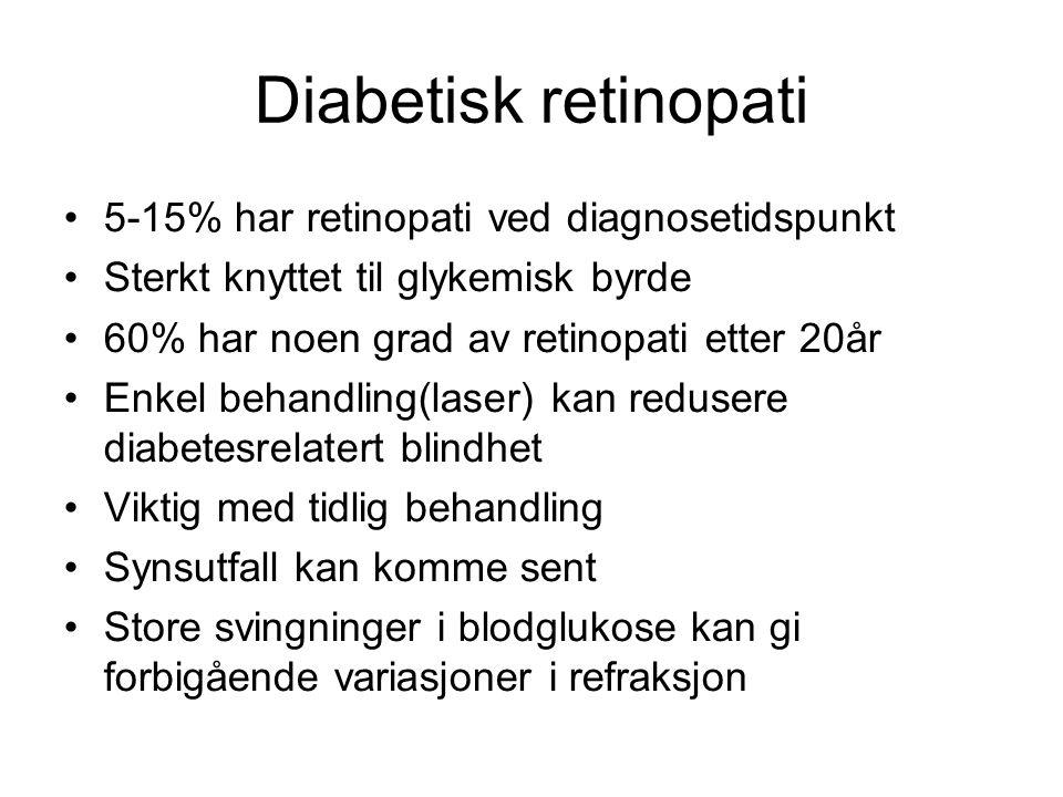 Diabetisk retinopati •5-15% har retinopati ved diagnosetidspunkt •Sterkt knyttet til glykemisk byrde •60% har noen grad av retinopati etter 20år •Enke