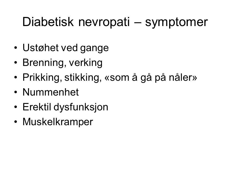 Diabetisk nevropati – symptomer •Ustøhet ved gange •Brenning, verking •Prikking, stikking, «som å gå på nåler» •Nummenhet •Erektil dysfunksjon •Muskel