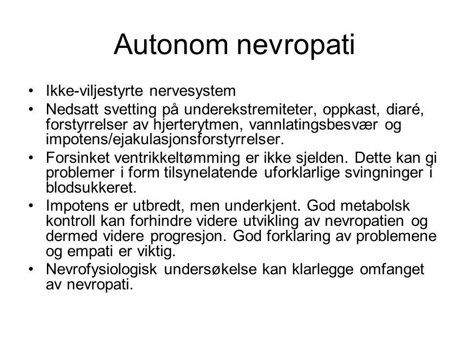 Autonom nevropati •Ikke-viljestyrte nervesystem •Nedsatt svetting på underekstremiteter, oppkast, diaré, forstyrrelser av hjerterytmen, vannlatingsbes