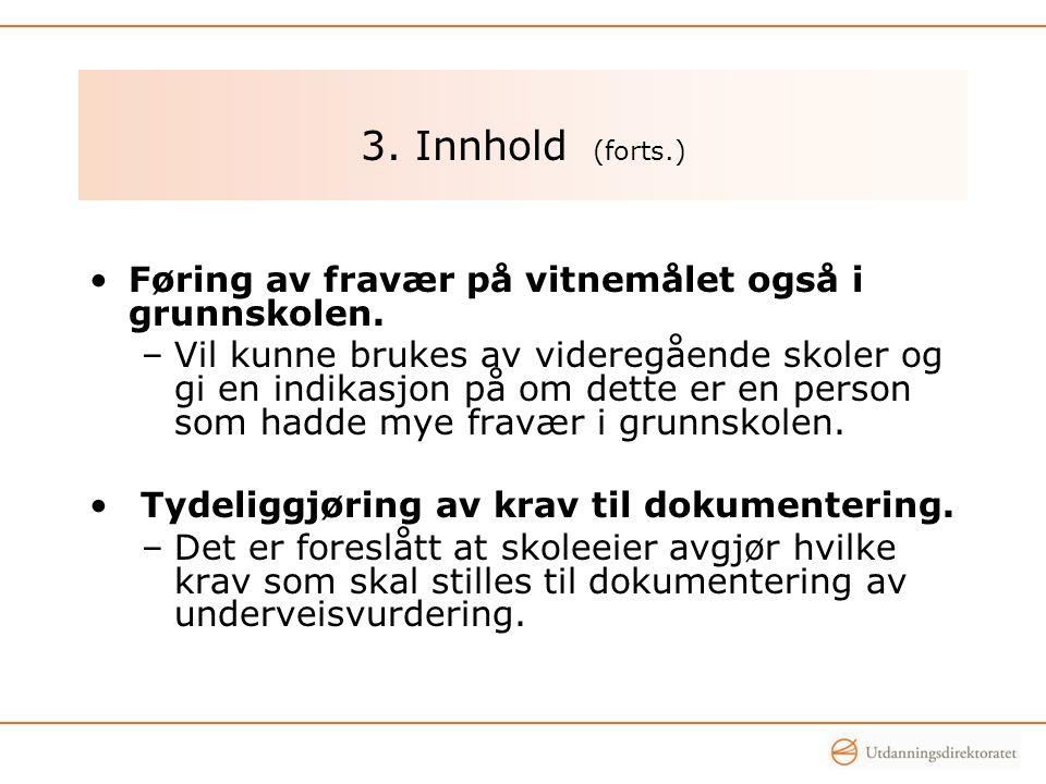 3. Innhold (forts.) •Føring av fravær på vitnemålet også i grunnskolen.