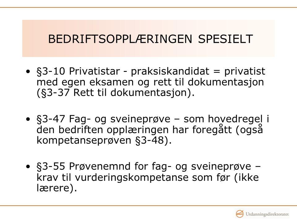 BEDRIFTSOPPLÆRINGEN SPESIELT •§3-10 Privatistar - praksiskandidat = privatist med egen eksamen og rett til dokumentasjon (§3-37 Rett til dokumentasjon).