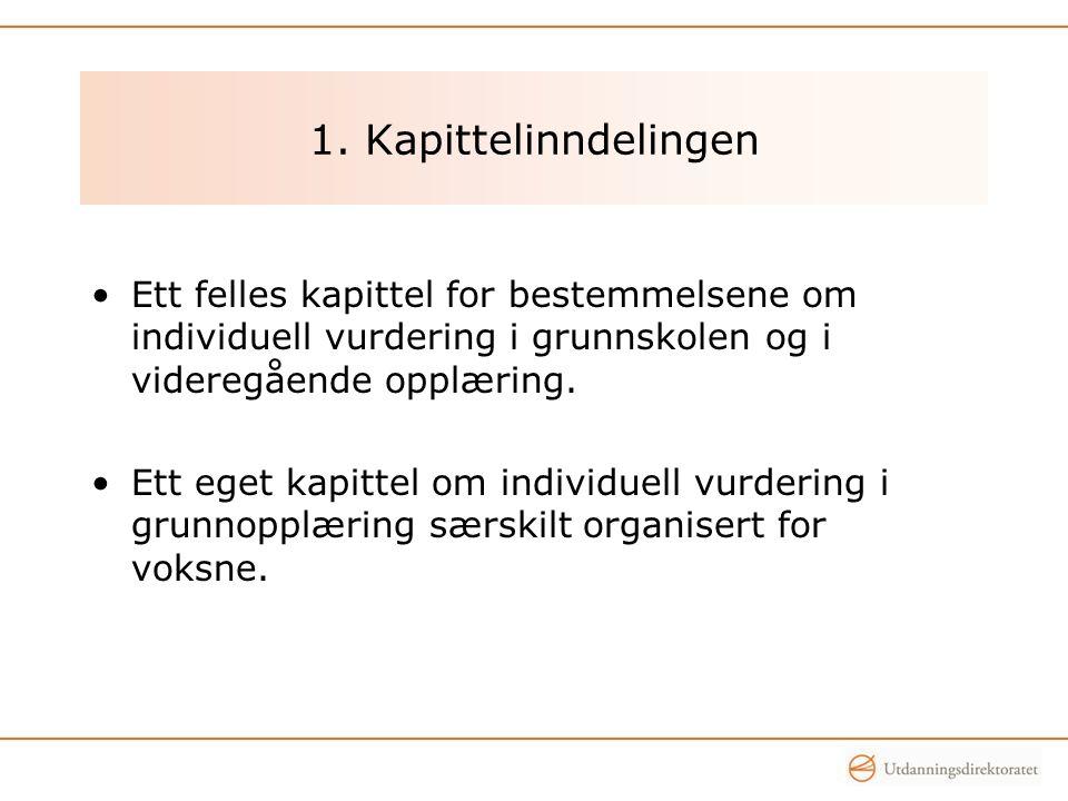 1. Kapittelinndelingen •Ett felles kapittel for bestemmelsene om individuell vurdering i grunnskolen og i videregående opplæring. •Ett eget kapittel o