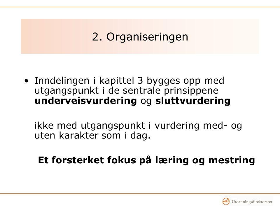 2. Organiseringen •Inndelingen i kapittel 3 bygges opp med utgangspunkt i de sentrale prinsippene underveisvurdering og sluttvurdering ikke med utgang