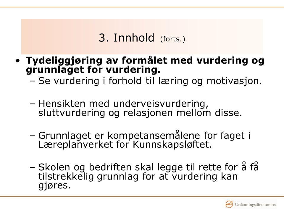3. Innhold (forts.) •Tydeliggjøring av formålet med vurdering og grunnlaget for vurdering.