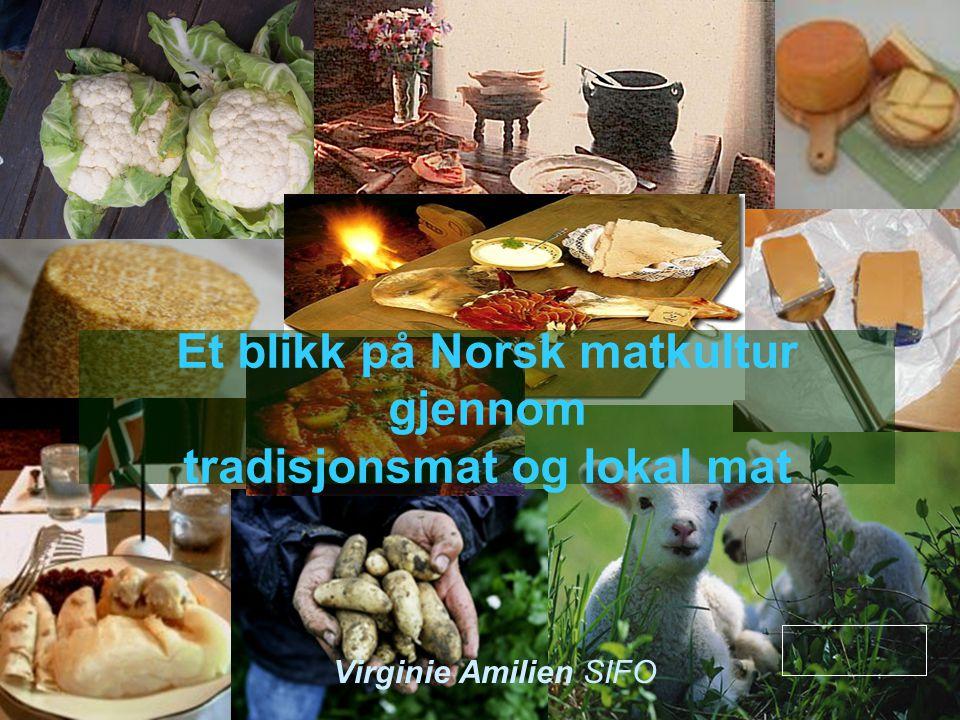 Virginie Amilien Et blikk på Norsk matkultur gjennom tradisjonsmat og lokal mat Virginie Amilien SIFO