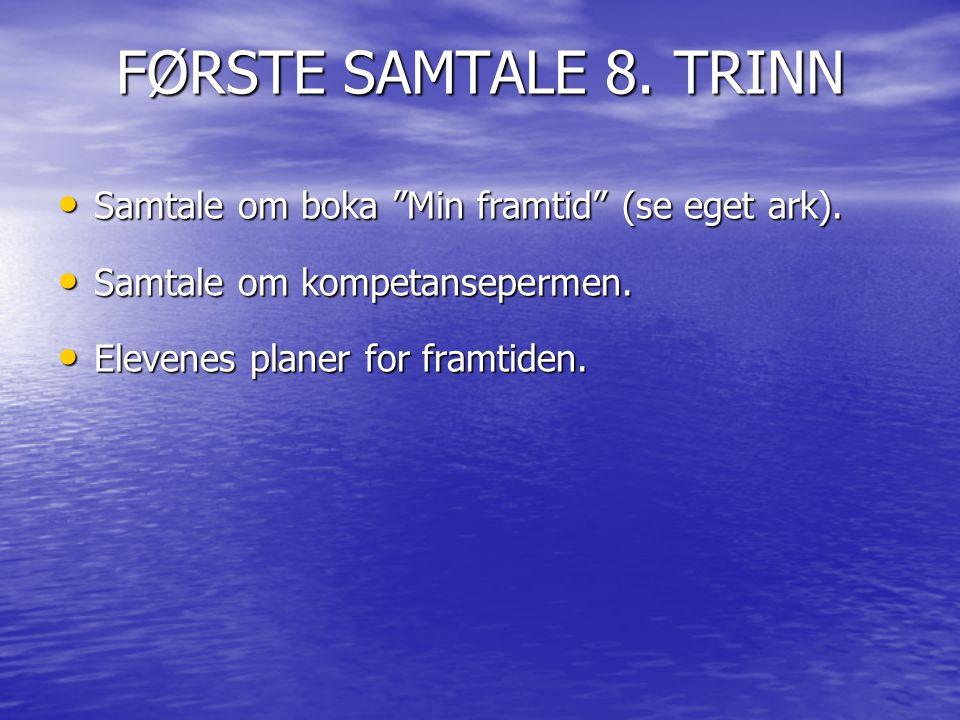 """FØRSTE SAMTALE 8. TRINN • Samtale om boka """"Min framtid"""" (se eget ark). • Samtale om kompetansepermen. • Elevenes planer for framtiden."""