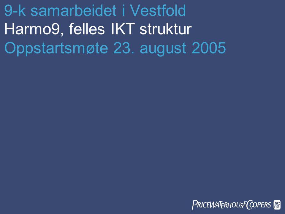 9-k samarbeidet i Vestfold Harmo9, felles IKT struktur Oppstartsmøte 23. august 2005 