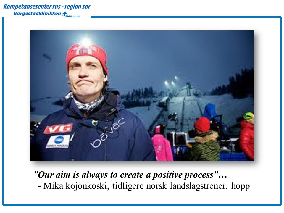 """Our aim is always to create a positive process""… - Mika kojonkoski, tidligere norsk landslagstrener, hopp"