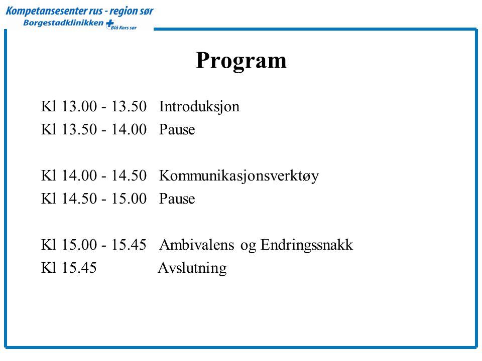 Program Kl 13.00 - 13.50 Introduksjon Kl 13.50 - 14.00 Pause Kl 14.00 - 14.50 Kommunikasjonsverktøy Kl 14.50 - 15.00 Pause Kl 15.00 - 15.45 Ambivalens og Endringssnakk Kl 15.45 Avslutning