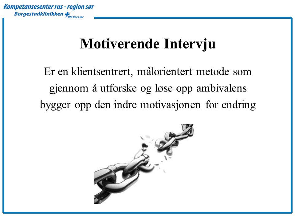 Motiverende Intervju Er en klientsentrert, målorientert metode som gjennom å utforske og løse opp ambivalens bygger opp den indre motivasjonen for endring