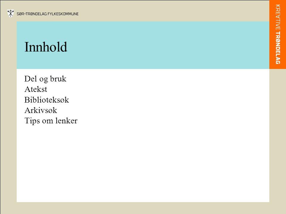 Innhold Del og bruk Atekst Biblioteksøk Arkivsøk Tips om lenker