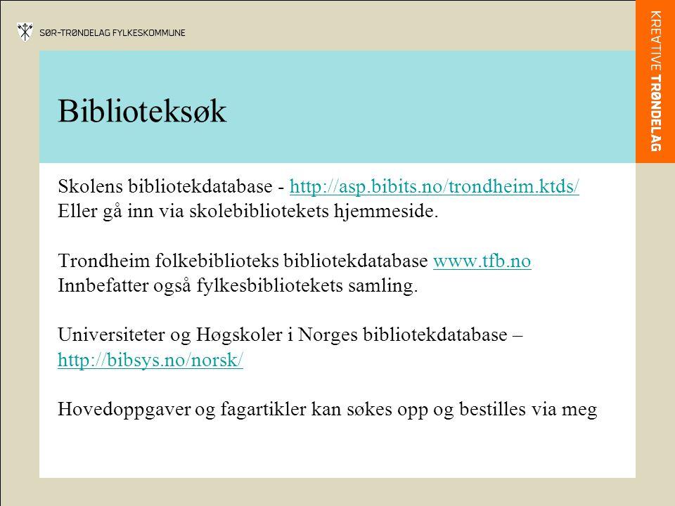 Biblioteksøk Skolens bibliotekdatabase - http://asp.bibits.no/trondheim.ktds/http://asp.bibits.no/trondheim.ktds/ Eller gå inn via skolebibliotekets hjemmeside.