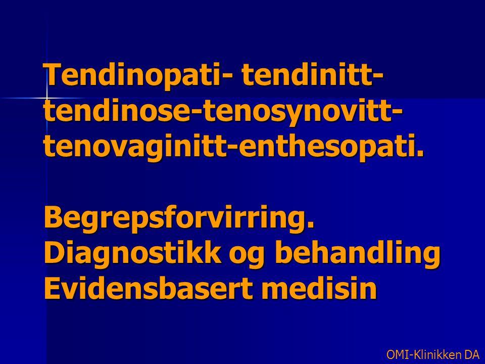 Tendinopati- tendinitt- tendinose-tenosynovitt- tenovaginitt-enthesopati. Begrepsforvirring. Diagnostikk og behandling Evidensbasert medisin OMI-Klini