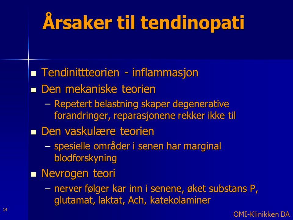 Årsaker til tendinopati  Tendinittteorien - inflammasjon  Den mekaniske teorien –Repetert belastning skaper degenerative forandringer, reparasjonene