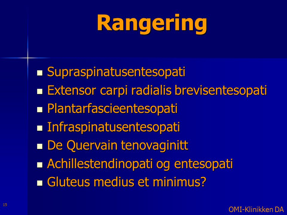 Rangering  Supraspinatusentesopati  Extensor carpi radialis brevisentesopati  Plantarfascieentesopati  Infraspinatusentesopati  De Quervain tenov