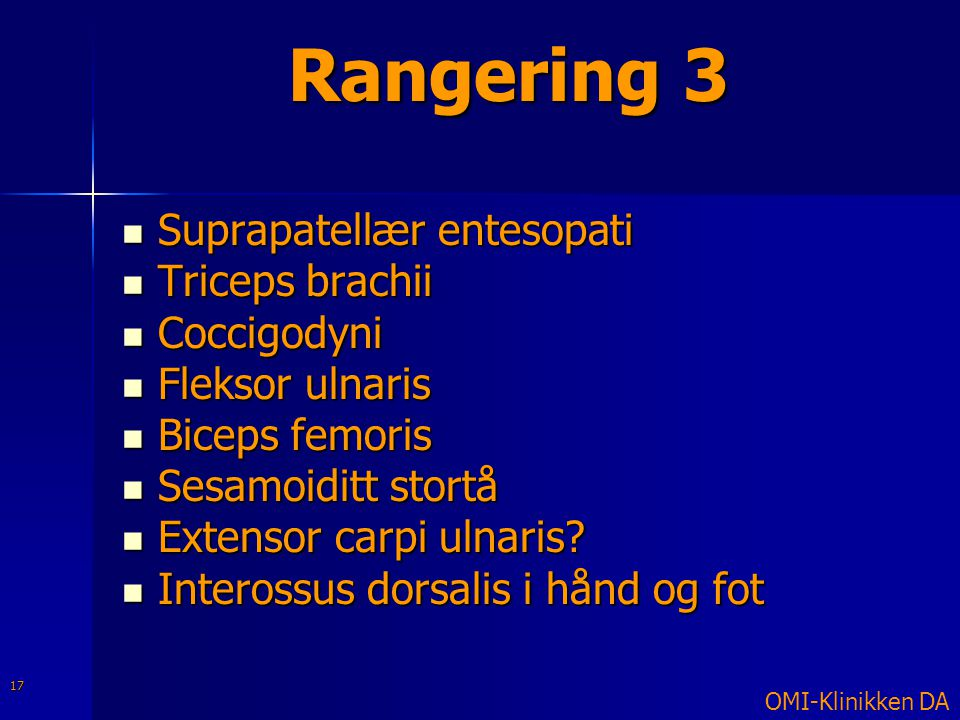 Rangering 3  Suprapatellær entesopati  Triceps brachii  Coccigodyni  Fleksor ulnaris  Biceps femoris  Sesamoiditt stortå  Extensor carpi ulnari