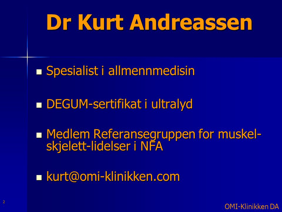 Dr Kurt Andreassen  Spesialist i allmennmedisin  DEGUM-sertifikat i ultralyd  Medlem Referansegruppen for muskel- skjelett-lidelser i NFA  kurt@om
